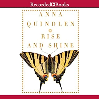Rise and Shine                   By:                                                                                                                                 Anna Quindlen                               Narrated by:                                                                                                                                 Carol Monda                      Length: 10 hrs and 49 mins     364 ratings     Overall 3.6
