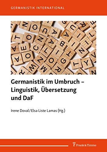 Germanistik im Umbruch - Linguistik, Übersetzung und DaF (Germanistik International)