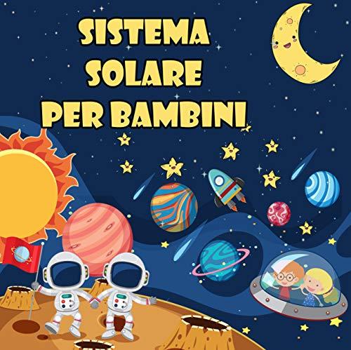 Sistema solare per bambini : Il primo grande libro sullo spazio e sui pianeti, tutto sul sistema solare per i bambini