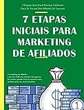 7 Etapas Iniciais Para Marketing de Afiliados (Portuguese Edition)