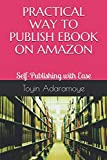 PRACTICAL WAY TO PUBLISH EBOOK ON AMAZON: Self-Publishing with Ease...