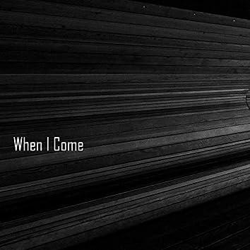 When I Come