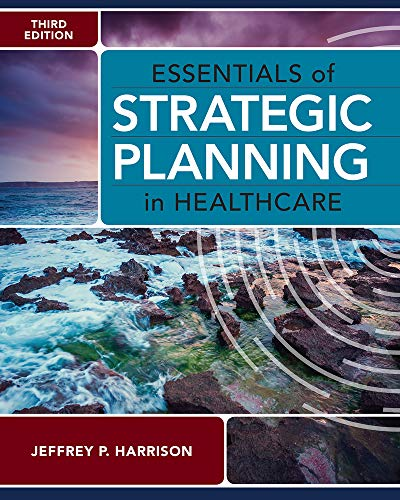 Compare Textbook Prices for Essentials of Strategic Planning in Healthcare, Third Edition Third edition Edition ISBN 9781640552012 by Harrison, Jeffrey P.