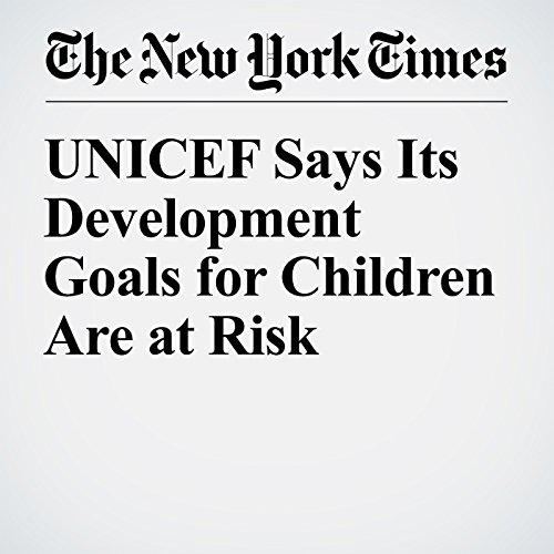 UNICEF Says Its Development Goals for Children Are at Risk cover art