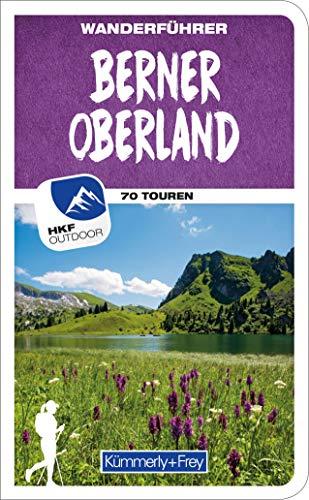 Berner Oberland Wanderführer: Mit 70 Touren und Outdoor App (Kümmerly+Frey Freizeitbücher)