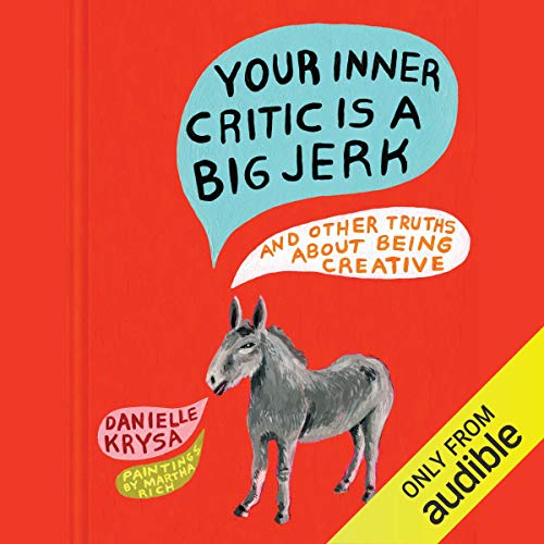 Your Inner Critic Is a Big Jerk Audiobook By Danielle Krysa cover art