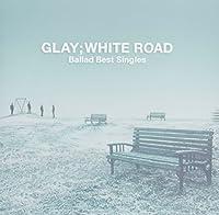 White Road: Ballad Best Singles by Glay (2005-01-19)