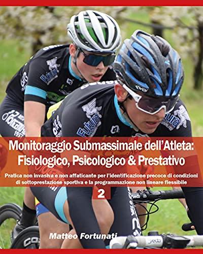 Monitoraggio submassimale dell'atleta: fisiologico, psicologico & prestativo (Vol. 2)