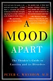 A Mood Apart: The Thinker's Guide to Emotion and Its Disorders