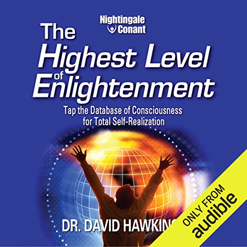 The Highest Level of Enlightenment     Tap the Database of Consciousness for Total Self-Realization              By:                                                                                                                                 Dr. David Hawkins                               Narrated by:                                                                                                                                 Dr. David Hawkins                      Length: 5 hrs and 56 mins     107 ratings     Overall 4.7