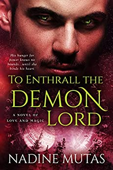 To Enthrall the Demon Lord: A Novel of Love and Magic by [Nadine Mutas]