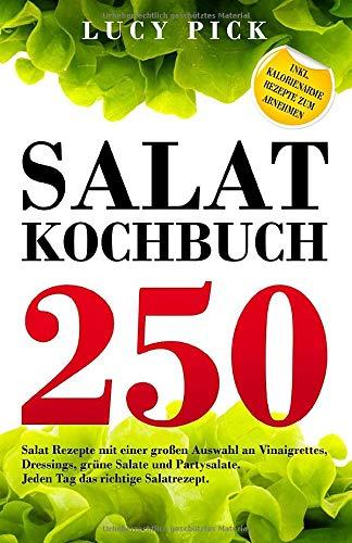 SALAT KOCHBUCH: 250 Salat Rezepte mit einer großen Auswahl an Vinaigrettes, Dressings, grüne...