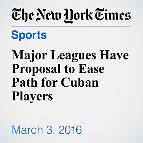 Major Leagues Have Proposal to Ease Path for Cuban Players audiobook cover art