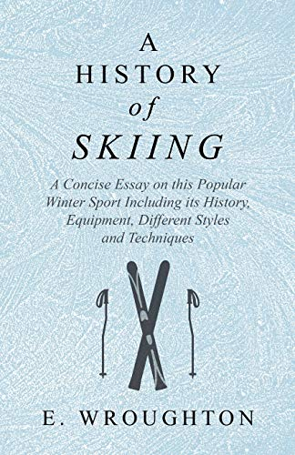 Compare Textbook Prices for A History of Skiing - A Concise Essay on this Popular Winter Sport Including its History, Equipment, Different Styles and Techniques  ISBN 9781528707800 by Wroughton, E.