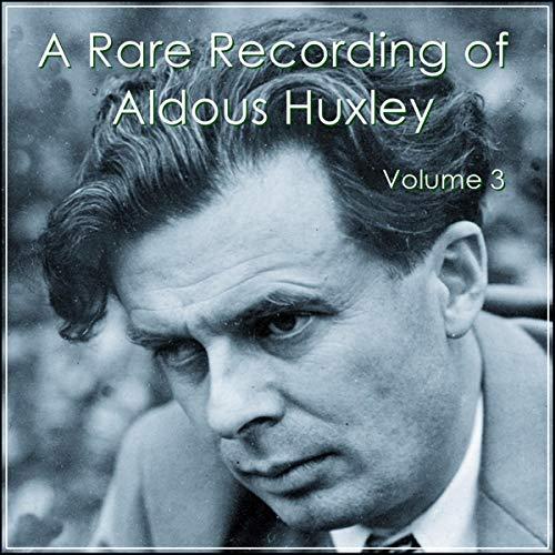 A Rare Recording of Aldous Huxley - Volume 3 cover art