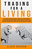 Trading for a Living: The Ultimate Trading Guide to Learn How to Make Profits and Achieve Financial freedom While Investing in Stocks and Options. Improve Your Psychology for Handling Daily Swings