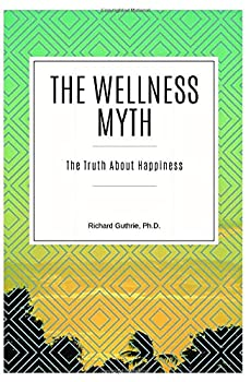 The Wellness Myth  The Truth About Happiness