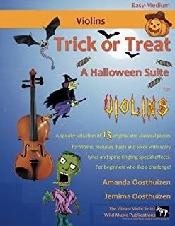 Trick or Treat -  A Halloween Suite for Violins: A spooky selection of 13 original and classical pieces for Violins. Includes duets and solos with ... solos. For beginners who like a challenge!