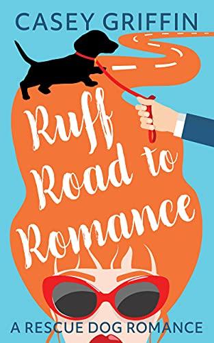 Ruff Road to Romance: A Rescue Dog Romance (A Rescue Dog Romance Series Book 4) (English Edition)