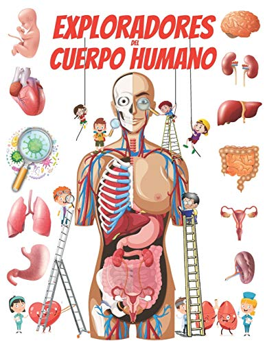 Exploradores del Cuerpo Humano: Cuento infantil 4-8 años llena de información médica y de anatomía.