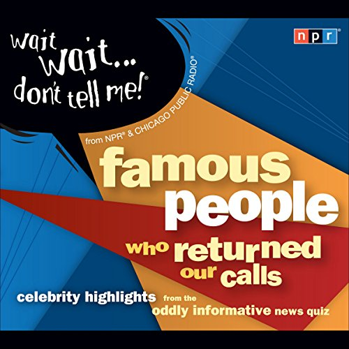 Wait Wait . . . Don't Tell Me! Famous People Who Returned Our Calls audiobook cover art