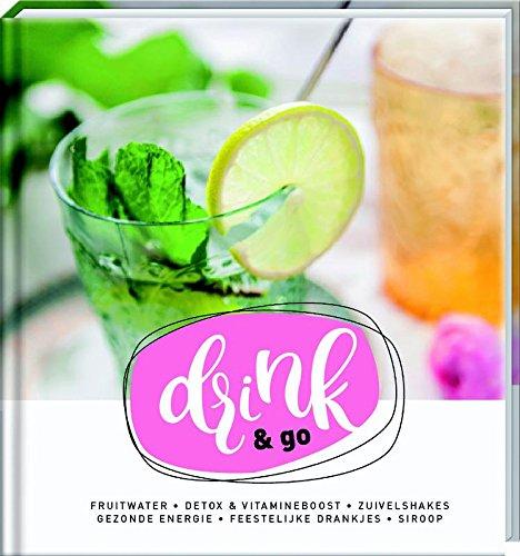 Drink & go: fruitwater, smoothies & shakes, ontbijt- & sportdrinks, feestelijke en zomerse drankjes, siroop