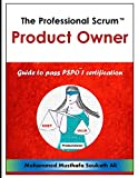 The Professional Scrum Product Owner: Guide to Pass PSPO 1 Certification - Mohammed Musthafa Soukath Ali