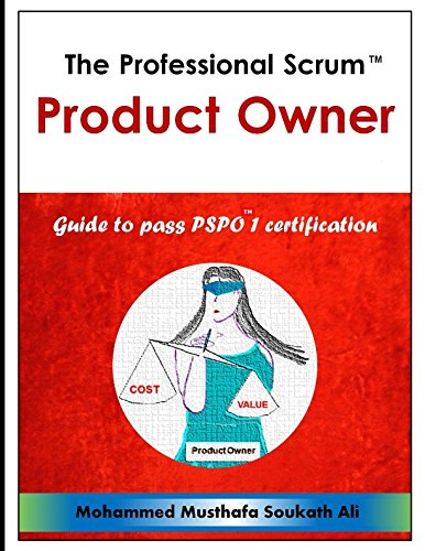 The Professional Scrum Product Owner: Guide to Pass PSPO 1 Certification