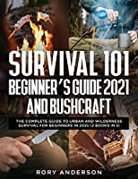 Survival 101 Beginner's Guide 2021 AND Bushcraft: The Complete Guide To Urban And Wilderness Survival For Beginners in 2021 (2 Books In 1)