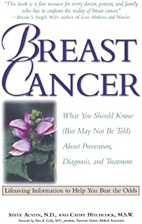 Breast Cancer: What You Should Know (But May Not Be Told) About Prevention, Diagnosis, and Trea  tment (But May Not Be Told About Prevention, Diagnosis, and Treatment)