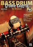 Bass Drum Groove Control for Drumset: Spieltechnik, Koordination und Unabhängigkeit für Rock,...