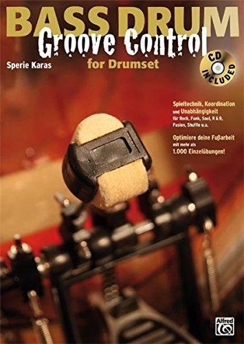 Bass Drum Groove Control for Drumset: Spieltechnik, Koordination und Unabhängigkeit für Rock, Soul, R&B, Fusion, Shuffle etc