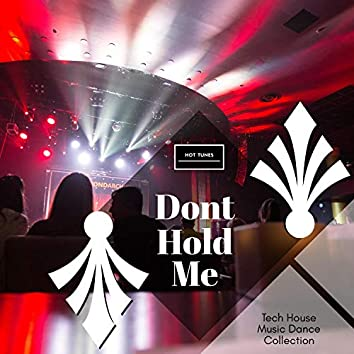 Dont Hold Me - Tech House Music Dance Collection