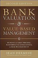 Bank Valuation & Value-Based Management: Deposit and Loan Pricing, Performance Evaluation, and Risk Management