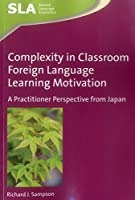 Complexity in Classroom Foreign Language Learning Motivation: A Practitioner Perspective from Japan (Second Language Acquisition)