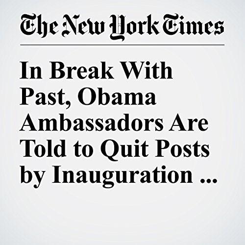 In Break With Past, Obama Ambassadors Are Told to Quit Posts by Inauguration Day copertina
