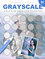 Grayscale Coloring Practice Palettes Fantasy Edition: 50 Grayscale Palette Paper Pages, Color Charts