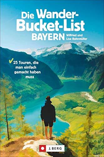 Die Wander-Bucket-List Bayern. 25 Touren, die man einfach gemacht haben muss. Der Wanderführer für alle Wanderfreunde. Die Touren-Highlights aus ganz Bayern in einem Buch. Mit GPS-Tracks zum Download