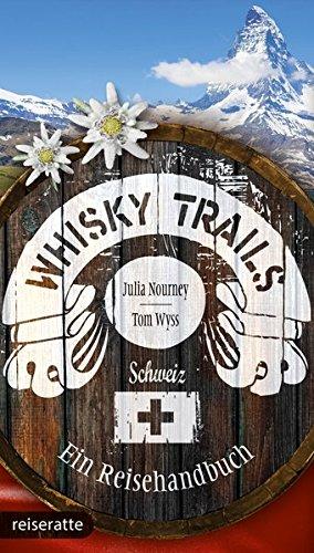 Whisky Trails Schweiz: Ein Reisehandbuch