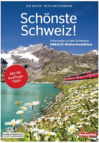 Schönste Schweiz: Unterwegs zu den Schweizer UNESCO-Welterbestätten