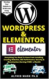 WORDPRESS & ELEMENTOR MASTERY BOOK: Everything You Need To Know from Installing, Creating Websites, SEO Performance, Security & Monetization (Earning $1000+ a Month)