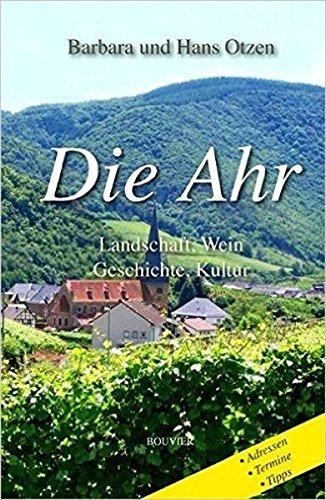 Die Ahr: Landschaft, Wein, Geschichte und Kultur: Landschaft, Wein, Geschichte, Kultur