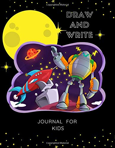 Draw and Write Journal for Kids: Primary Composition Notebook / Journal, Half Blank Page, Wide Ruled for Grade School Boys and Girls, Robot Spaceship Design (Creative Writing Practice Workbooks)