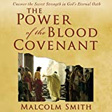 The Power of the Blood Covenant: Uncover the Secret Strength of God's Eternal Oath