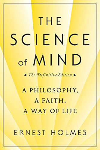 The Science of Mind: A Philosophy, A Faith, A Way of Life