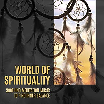 World of Spirituality – Soothing Meditation Music to Find Inner Balance, Shamanic Drums, Healing Power of Music, Relax & Renew, Nature's Blessing, Deep Meditation & Mindfulness