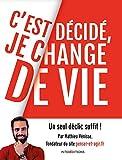 C'est décidé, je change de vie - Un seul déclic suffit !: Un seul déclic suffit !