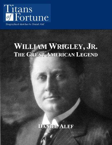 William Wrigley, Jr.: The Great American Legend (English Edition)