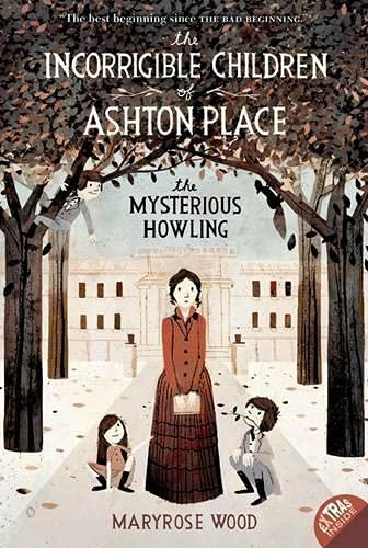 The Incorrigible Children of Ashton Place: Book I: The Mysterious Howling (Incorrigible Children of Ashton Place, 1, Band 1)