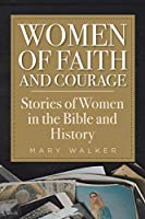 Women of Faith and Courage: Stories of Women in the Bible and History